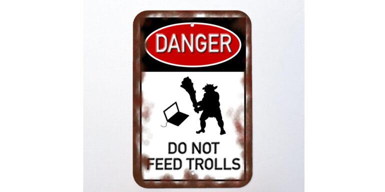 Do_Not_Feed_The_Trolls_Danger_Sign